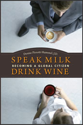 Buy your copy of 'Speak Milk. Drink Wine. Becoming a Global Citizen' by Denise Pirrotti Hummel, J.D.